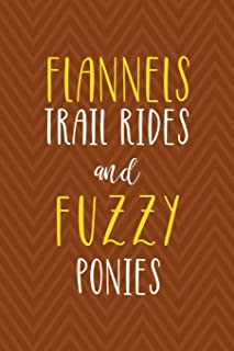 Flannels Trail Rides And Fuzzy Ponies: Notebook Journal Composition Blank Lined Diary Notepad 120 Pages Paperback Brown Zi...