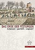Das Ende Der Festungen: Aufgelassen - Geschleift - Vergessen? (Festungsforschung) (German Edition)