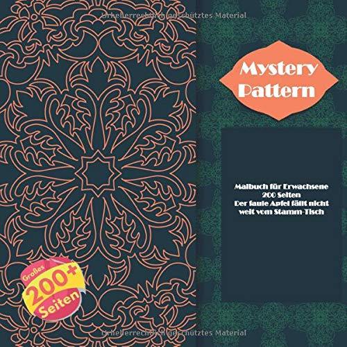 Mystery Pattern Malbuch für Erwachsene 200 Seiten - Der faule Apfel fällt nicht weit vom Stamm-Tisch. (Mandala, Band 1)
