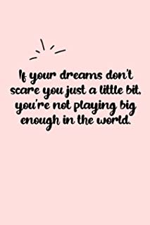 If your dreams don't scare you just a little bit, you're not playing big enough in the world. Dot Grid Bullet Journal: A m...