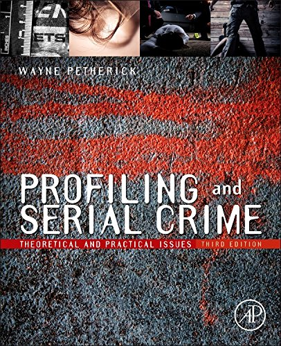 Profiling and Serial Crime, Third Edition: Theoretical and Practical Issues
