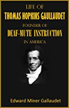 Life of Thomas Hopkins Gallaudet: Founder of Deaf-mute Instruction in America (1888)