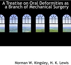 A Treatise on Oral Deformities as a Branch of Mechanical Surgery