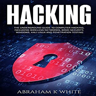 Hacking     The Underground Guide to Computer Hacking, Including Wireless Networks, Security, Windows, Kali Linux, and Penetration Testing              By:                                                                                                                                 Abraham K White                               Narrated by:                                                                                                                                 Dalan E Decker                      Length: 5 hrs and 49 mins     15 ratings     Overall 3.5
