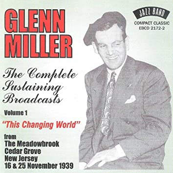 This Changing World - The Complete Sustaining Broadcasts - Volume 1, From the Meadowbrook, Cedar Grove, New Jersey, 16th & 25th November 1939 (Live)