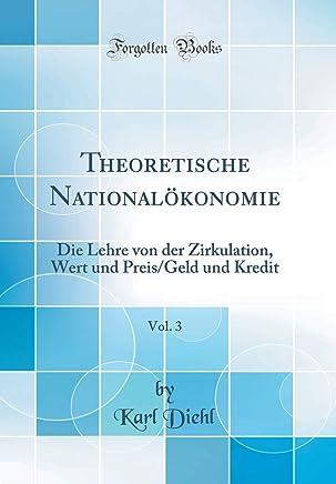 Theoretische National�konomie, Vol. 3: Die Lehre von der Zirkulation, Wert und Preis/Geld und Kredit (Classic Reprint) : B�cher