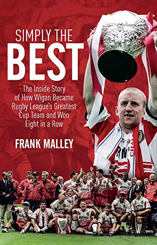 Simply the Best: The Inside Story of How Wigan Became Rugby League's Greatest Cup Team and Won Eight in a Row
