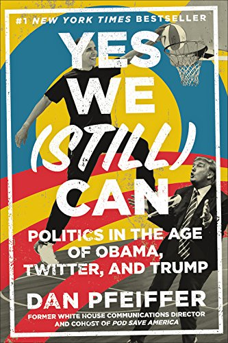 Image of Yes We (Still) Can: Politics in the Age of Obama, Twitter, and Trump