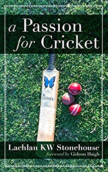 [Lachlan KW Stonehouse]のA Passion for Cricket (English Edition)
