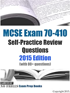 MCSE Exam 70-410 Self-Practice Review Questions: 2015 Edition (with 80+ questions)