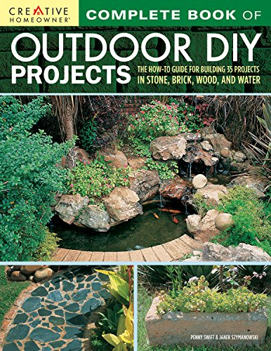 Complete Book of Outdoor DIY Projects: The How-To Guide for Building 35 Projects in Stone, Brick, Wood, and Water (Creative Homeowner) Step-by-Step Instructions for Stylish Lawn & Garden Improvements