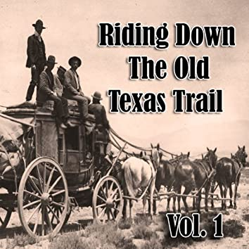 Riding Down the Old Texas Trail,  Vol. 1