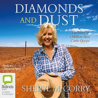 Diamonds and Dust     The Story of a Million-Acre Cattle Queen              By:                                                                                                                                 Sheryl McCorry                               Narrated by:                                                                                                                                 Catherine Milte                      Length: 9 hrs and 9 mins     15 ratings     Overall 4.7