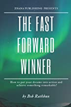 The Fast Forward Winner: How to put your dreams into action and achieve something remarkable!