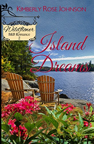 Book: Island Dreams (Wildflower B&B Romance Book 2) by Kimberly Rose Johnson