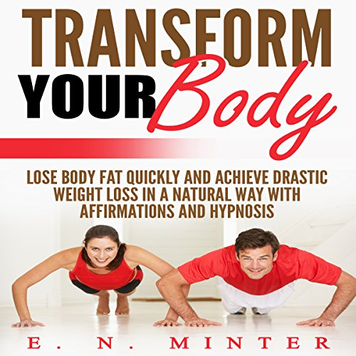 Transform Your Body     Lose Body Fat Quickly and Achieve Drastic Weight Loss in a Natural Way with Affirmations and Hypnosis              By:                                                                                                                                 E. N. Minter                               Narrated by:                                                                                                                                 InnerPeace Productions                      Length: 2 hrs and 16 mins     Not rated yet     Overall 0.0