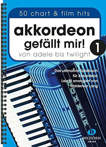 Akkordeon gefällt mir 1: Von Adele bis Twilight - das ultimatve Spielbuch für Akkordeon, leicht arrangiert: Von Adele bis Twilight - das ultimative Spielbuch für Akkordeon, leicht arrangiert