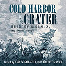 Cold Harbor to the Crater: The End of the Overland Campaign (Military Campaigns of the Civil War Series)