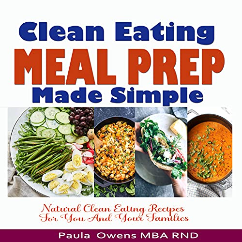 Clean Eating Meal Prep Made Simple: 8-weekly meal plans and over 100 sumptuous, fresh and natural clean eating recipes for you and your family (English Edition)