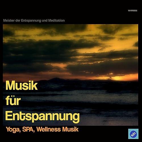 Musik für Entspannung - Yoga, SPA, Wellness Musik by Meister ...
