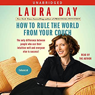 How to Rule the World from Your Couch                   Written by:                                                                                                                                 Laura Day                               Narrated by:                                                                                                                                 Laura Day                      Length: 7 hrs and 4 mins     1 rating     Overall 5.0