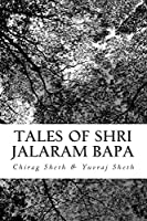 Tales of Shri Jalaram Bapa: Jalaram Bapa Ni Katha. True Life Tales of Shri Jalaram Bapa. 1508511918 Book Cover