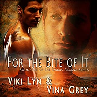 For The Bite Of It     Book One of the Orbus Arcana Series              By:                                                                                                                                 Viki Lyn,                                                                                        Vina Grey                               Narrated by:                                                                                                                                 Chip Wood                      Length: 5 hrs and 27 mins     60 ratings     Overall 4.2