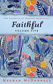 Faithful: Volume Five (The Journals of Meghan McDonnell Book 5) (English Edition) de [Meghan McDonnell]