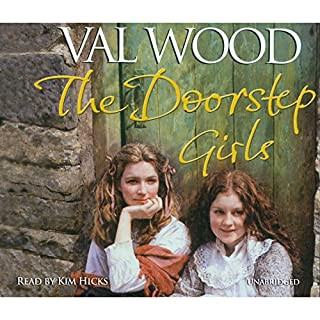 The Doorstep Girls                   By:                                                                                                                                 Val Wood                               Narrated by:                                                                                                                                 Anne Dover                      Length: 14 hrs and 29 mins     58 ratings     Overall 4.7