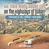 Are There Really Golden Cars on the Highways of Dubai? Travel Book for Kids | Children s Travel Books