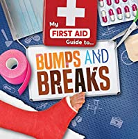 Bumps and Breaks (My First Aid Guide To...)