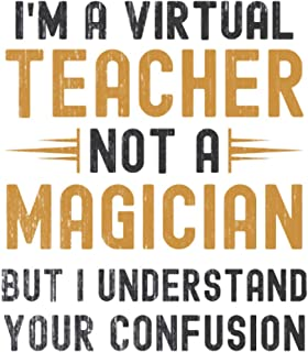 Im a Virtual Teacher, Not a Magician, but Understand, your Confusion : Funny Notebook Gift for Virtual Teachers: Funny Bla...