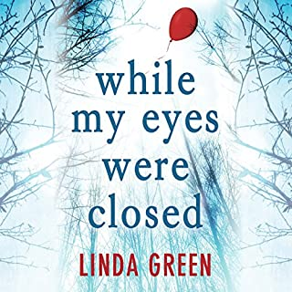 While My Eyes Were Closed                   By:                                                                                                                                 Linda Green                               Narrated by:                                                                                                                                 Emma Gregory,                                                                                        Maggie Mash,                                                                                        Gareth Bennett-Ryan                      Length: 10 hrs and 26 mins     1,800 ratings     Overall 4.3