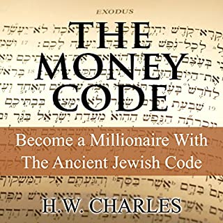 The Money Code: Become a Millionaire with the Ancient Jewish Code                   By:                                                                                                                                 H. W. Charles                               Narrated by:                                                                                                                                 Saethon Williams                      Length: 1 hr and 55 mins     37 ratings     Overall 4.6