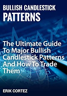 Major Bullish Candlestick Patterns: The Ultimate Guide To Major Bullish Candlestick Patterns And How To Trade Them