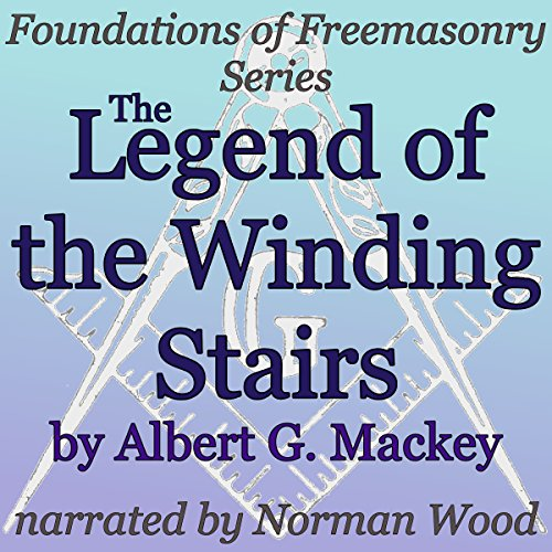 The Legend of the Winding Stairs     Foundations of Freemasonry Series              By:                                                                                                                                 Albert G. Mackey                               Narrated by:                                                                                                                                 Norman Wood                      Length: 30 mins     Not rated yet     Overall 0.0