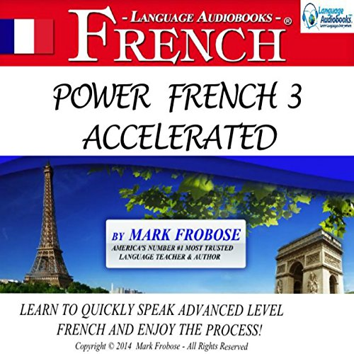 Power French 3 Accelerated     8 Hours of Intensive Advanced Audio French Instruction (English and French Edition)              By:                                                                                                                                 Mark Frobose                               Narrated by:                                                                                                                                 Mark Frobose                      Length: 8 hrs and 14 mins     40 ratings     Overall 4.4