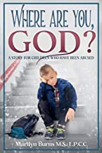 Where Are You, God: A Story for Children Who Have Been Abused