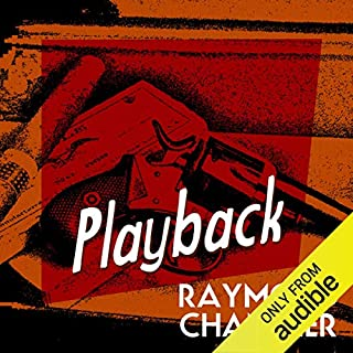 Playback                   By:                                                                                                                                 Raymond Chandler                               Narrated by:                                                                                                                                 Ray Porter                      Length: 4 hrs and 58 mins     105 ratings     Overall 4.3