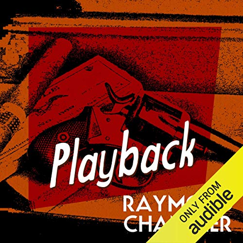 Playback                   By:                                                                                                                                 Raymond Chandler                               Narrated by:                                                                                                                                 Ray Porter                      Length: 4 hrs and 58 mins     64 ratings     Overall 4.3