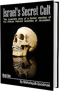 Israel's Secret Cult: The incredible story of a former member of the African Hebrew Israelites of Jerusalem
