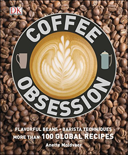 Coffee Obsession: More Than 100 Tools and Techniques with Inspirational Projects to Make
