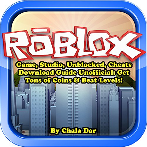 Roblox Game, Studio, Unblocked, Cheats Download Guide Unofficial audiobook cover art