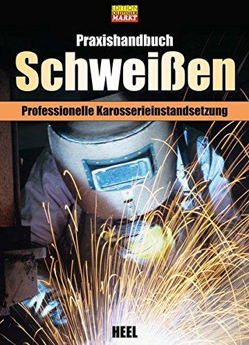 Praxishandbuch Schweißen: Professionelle Karosserieinstandsetzung: Grundlagen - Technik - Praxis. Schritt für Schritt zur professionellen Karosserie-Reparatur