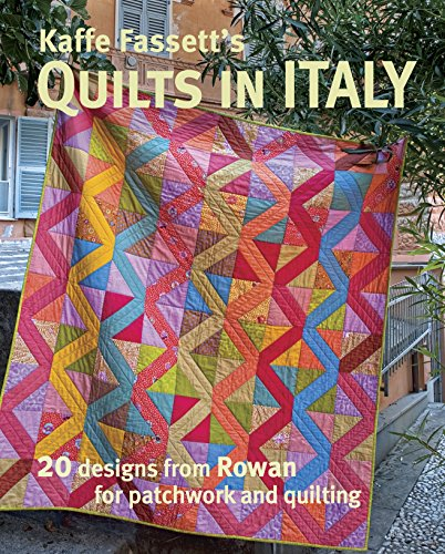 Kaffe Fassett\'s Quilts in Italy: 20 Designs from Rowan for Patchwork and Quilting