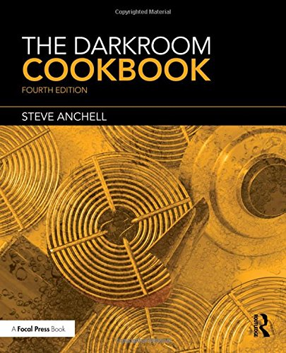 The Darkroom Cookbook: Fourth Edition (Alternative Process Photography)