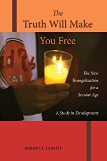 The Truth Will Make You Free: The New Evangelization for a Secular Age; A Study in Development