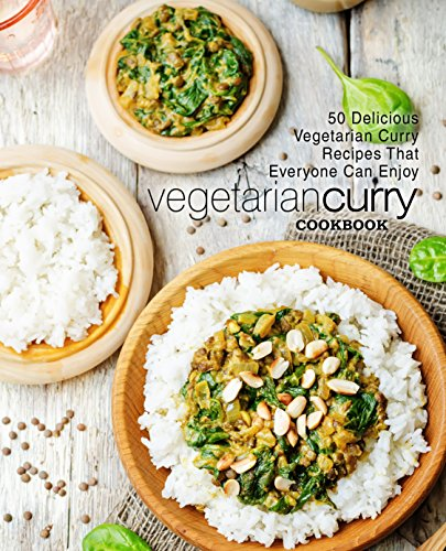 Vegetarian Curry Cookbook: 50 Delicious Vegetarian Curry Recipes That Everyone Can Enjoy (English Edition)