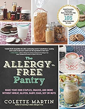 The Allergy-Free Pantry  Make Your Own Staples Snacks and More Without Wheat Gluten Dairy Eggs Soy or Nuts