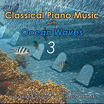 Classical Piano Music with Ocean Waves 3: Deep Sleeping Music, Relaxing Music for Stress Relief